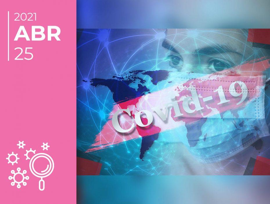 Covid-19 pelo mundo afora: 25-04-21